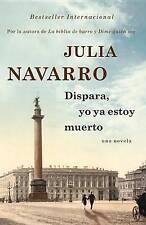 NEW Dispara, yo ya estoy muerto (Spanish Edition) by Julia Navarro