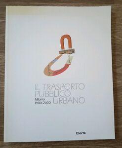 Il trasporto pubblico Urbano Milano 1900 2000 Electa