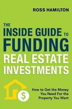 The Inside Guide to Funding Real Estate Investments: How to Get the Money You Ne