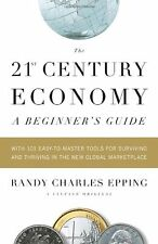 The 21st Century Economy--A Beginners Guide: With 101 Easy-to-Master Tools for