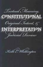 Constitutional Interpretation: Textual Meaning, Original Intent, and Judicial Re