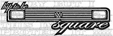 Hip to be square VW mk1 mk2 GOLF GTI T4 T5 T25 scirocco dub Vinyl Decal sticker