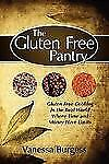The Gluten Free Pantry : Gluten Free Cooking in the Real World Where Time and...