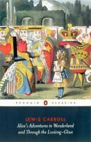 Alice's Adventures in Wonderland and Through the Looking-Glass (Penguin Classic