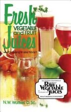 Fresh Vegetable and Fruit Juices: What's Missing in Your Body by Norman W....