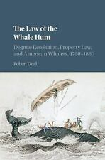 Law of the Whale Hunt : Dispute Resolution, Property Law, and American Whaler...