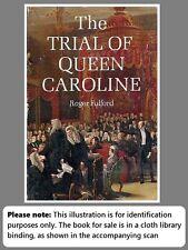 Roger Fulford. Trial of Queen Caroline. Batsford, 1967