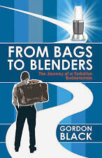 From Bags to Blenders: The Journey of a Yorkshire Businessman by Gordon Black...