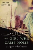The Girl Who Came Home: A Novel of the Titanic (P.S.) by Gaynor, Hazel