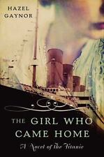 The Girl Who Came Home : A Novel of the Titanic by Hazel Gaynor (2014,...