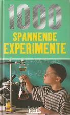 1000 spannende Experimente zu Themen: Temperatur, Druck, Wasser, Licht, Tricks