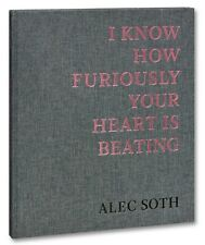 SIGNED Alec SOTH I KNOW HOW FURIOUSLY YOUR HEART IS BEATING - 1st Edition New