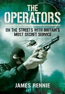 OPERATORS: ON STREETS WITH BRITAINS MOST SECRET SERVICE By James Rennie (BX88)