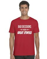 Bad Decisions Make Good Stories Funny Adults T-Shirt Tee Top Sizes S-XXL