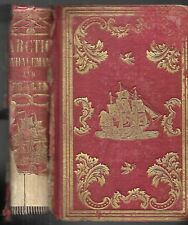 The Arctic Whaleman or, Winter In The Arctic Ocean. Lewis Holmes. Bos. 1857. 1st
