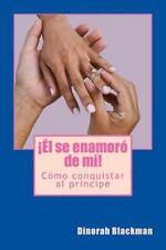 El Se Enamoro de Mi! : Como Logre Conquistar Al Principe by Dinorah R....