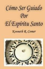 Como Ser Guiado Por el Espiritu Santo by Kenneth Comer (2012, Paperback)