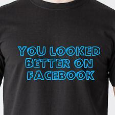 YOU LOOKED BETTER ON facebook. lie date sex huge hot vintage retro Funny T-Shirt