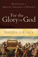 For the Glory of God : Recovering a Biblical Theology of Worship, Paperback b...