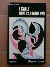 UGO DESSY I GALLI NON CANTANO PIù I EDIZIONE BERTANI EDITORE 1978