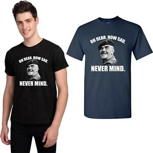 Oh Dear How Sad Never Mind T-shirt Welsh Famous Quote  Kids & Adults Tee Top