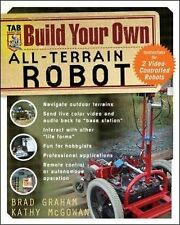 Build Your Own All-Terrain Robot by Kathy McGowan and Brad Graham (2004,...