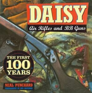 Daisy Air Rifles and BB Guns: The First 100 Years, Punchard, Neal