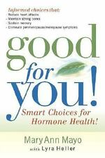 Good for You : Smart Choices for Hormone Health! by Mary Ann Mayo (2003,...