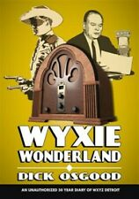Wyxie Wonderland : An Unauthorized 50-year Diary of Wxyz Detroit, Paperback b...