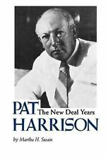 Pat Harrison : The New Deal Years by Martha H. Swain (2009, Paperback)
