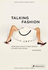 Talking Fashion: From Nick Knight to Raf Simons in Their Own Words by Jan Kedves