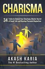 Charisma: 34 Tricks to Unlock Your Charisma, Master the Art of Small Talk and De
