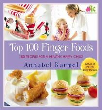 Top 100 Finger Foods: 100 Recipes for a Healthy, Happy Child by Karmel, Annabel,