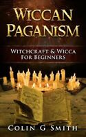 Wiccan Paganism : Witchcraft & Wicca for Beginners Guide Book to Wiccan Basic...