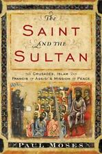 The Saint and the Sultan: The Crusades, Islam, and Francis of Assisi's Mission o