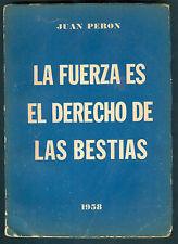 1958 JUAN PERON BOOK LA FUERZA ES EL DERECHO DE LAS BESTIAS