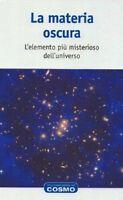 LA MATERIA OSCURA - L'ELEMENTO PIU' MISTERIOSO DELL' UNIVERSO - COSMO 2015