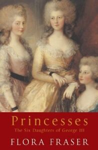 Good, Princesses: The Six Daughters of George III, Fraser, Flora, Book