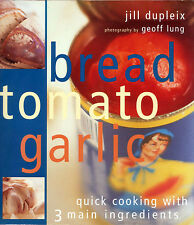 """Bread Tomato Garlic"" great foodie coffee-table cookbook: shop smart, cook fast"