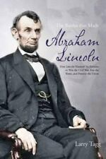 The Battles that Made Abraham Lincoln: How Lincoln Mastered his Enemies to Win t