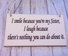 I Smile Because You're My Sister Friendship Signs Plaque /Gift/birthday/cards
