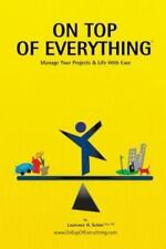 On Top of Everything: Manage Your Projects & Life with Ease (Paperback or Softba