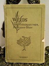 1911 Weeds and How To Eradicate Them Professor Shaw Thistle Mustard Grasses MORE