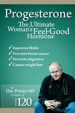 NEW Progesterone The Ultimate Woman's Feel Good Hormone by Dr. Dan Purser MD