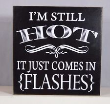I'm still HOT it just comes in flashes - Block sign by Adams & Co.#12334