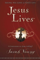 JESUS LIVES: Seeing His Love in Your Life SARAH YOUNG author Jesus Today, Always