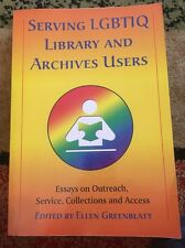 Serving LGBTIQ Library and Archives Users : Essays on Outreach, Service, Collec…