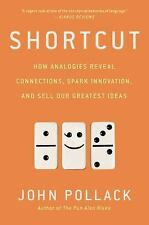 Shortcut: How Analogies Reveal Connections, Spark Innovation, And Sell Our Gr...