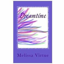 Dreamtime (volume 1): By Melissa Virtue