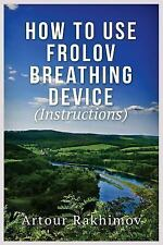 How to Use Frolov Breathing Device (Instructions) by Artour Rakhimov (2013,...